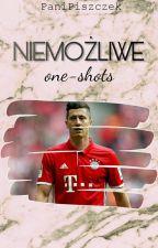 Niemożliwe|One-shots  by PaniPiszczek
