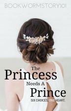 The Princess Needs A Prince by BookwormStory101