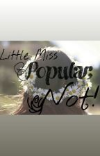 Little Miss Popular, Not! by Cookie116