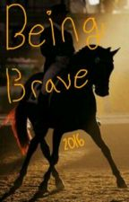 Being Brave (Book One) (Completed) by DancingFriesian11