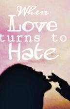 When Love turns to Hate by mochisbabesue