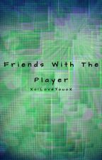 Friends With The Player      (COMPLETED) by XoILoveYouoX