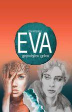 Eva; Geçmişten Gelen by GlsmOzdmr