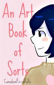 An Art Book of Sorts by CanadianPizzaRollz