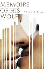 Memoirs Of His Wolf (Interracial BW/WM) by Channel_Reign