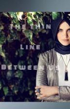 The Thin Line Between Us( Love and Drama) Completed by elmnur