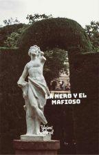 La Nerd Y El  Mafioso by YeimCabral