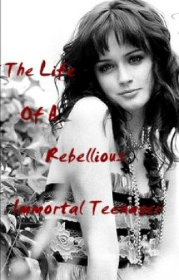 The Life Of A Rebellious Immortal Teenager