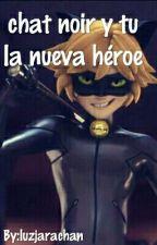 Chat Noir Y Tu La Nueva Héroe by luzjarachan1