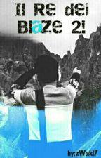Il Re dei Blaze 2!  by zWaki7