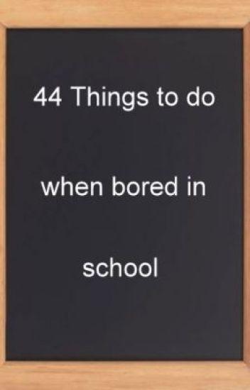 45 things to do when bored in school matthew wattpad