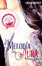 La Melodía de Aura 1 - Preludio [Completa] by LenaMossy