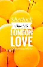 Sherlock X Reader: London Love by sociopathshavethebox