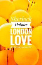 Sherlock X Reader: London Love by sociopathshavethebox
