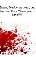 Jason, Freddy, Michael, and LeatherFace Therapy With Kate!!!!!! by FightingFish