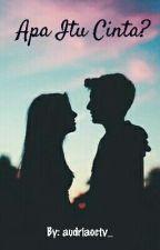 Apa Itu Cinta? [COMPLETED✔] by audriaoctv_
