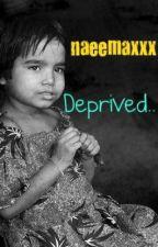 Deprived by naeemaxxx