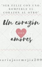 Un corazón, dos amores by Another_Change