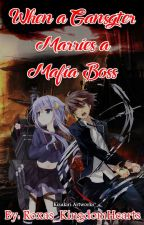 When a Gangster Marries a Mafia Boss by Roxas_KingdomHearts