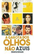 A Garota Dos Olhos Não Azuis (Concluída) by DemigodHair