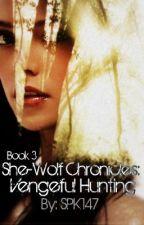 She-Wolf Chronicles: Vengeful Hunting (3) by SPK147