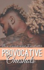 Provocative OneShots (Vol. II) by DiamondsandJewels855