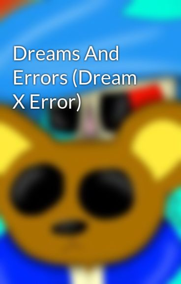 Dreams And Errors (Dream X Error)
