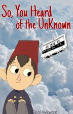 Wirt x Reader -So You Heard of the Unknown? by SipofAwkward
