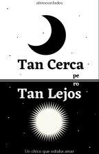 Tan Cerca, pero Tan Lejos. by alejandromontes08