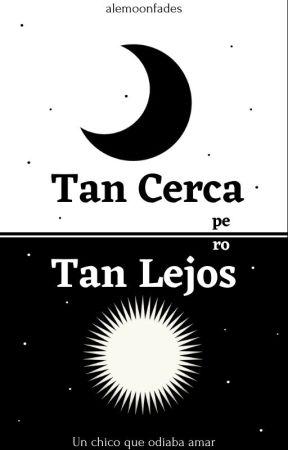 Tan Cerca, pero Tan Lejos. #Temp1 [EDITANDO] by Alemoon08