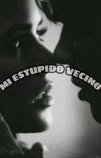Mi Estupido Vecino by AleeXaaPeeReez