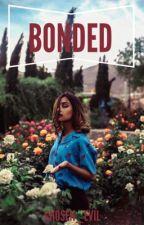 Bonded  by CHOSEN_EVIL