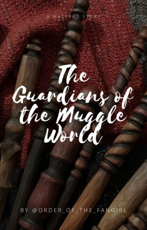 The Guardians of the Muggle World by Order_of_the_Fangirl