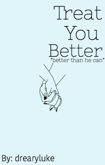 Treat You Better • s.m