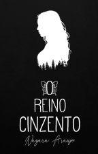 O Reino Cinzento [Hiatus] by NayaraAraujoS