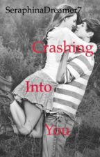 Crashing Into You by SeraphinaDreamer7