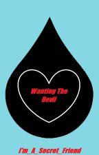 Wanting The Devil (DanielHowell x Reader) by Im_A_Secret_Friend