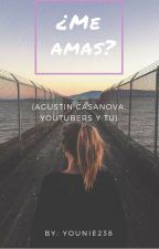 Me Amas? (Youtubers, Agustín Casanova y tú) by Younie238