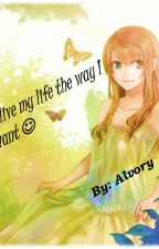 I'll live my life the way I want [HIATUS] by Alvory