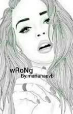 wRoNg by marianaevb
