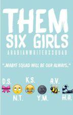 Them Six Girls by ArabianWritersSquad