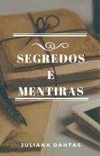 Segredos e Mentiras by Ju-Dantas