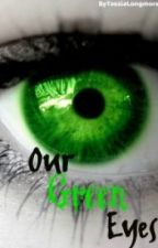 Our Green eyes [ON HOLD] by xxDiamondxx