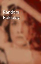 Random Roleplay by -KiraLaufeydottir-