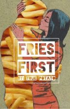 Fries First by True_Potato