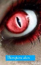 Vampire skin  by thewriter3218