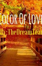 Color Of Love. by DreamTeam5
