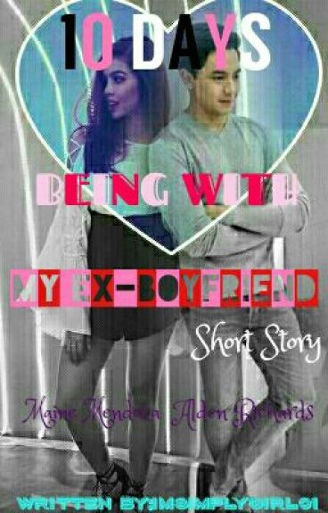 10 Days Being With My Ex-Boyfriend(Short Story)(AlDub)
