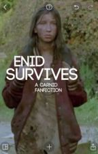Enid Survives » Katelyn Nacon || carnid fanfiction by carlsbootayy
