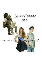 ¿Te Arriesgas Por Un Amor De Infancia? by GmlrsBooks